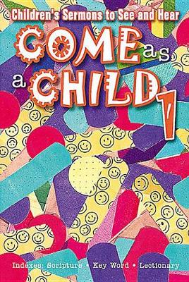 Come as a Child: Children's Sermons to Hear and See (Paperback)