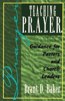Teaching P.R.A.Y.E.R.: Guidance for Pastors and Spiritual Leaders (Paperback)