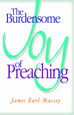 The Burdensome Joy of Preaching (Paperback)