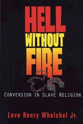 Hell without Fire: Conversion in Slave Religion and the Founding of the C.M.E. Church (Paperback)