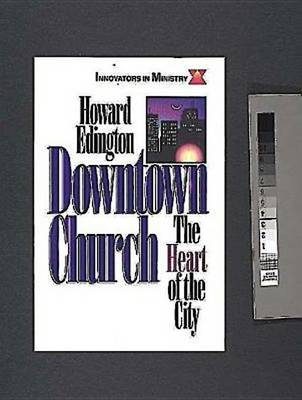 Downtown Church: The Heart of the City - Innovators in Ministry S. (Paperback)