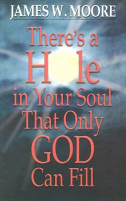 There's a Hole in Your Soul That Only God Can Fill (Paperback)