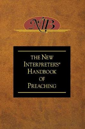 The New Interpreter's Handbook of Preaching (Hardback)