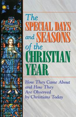 The Special Days and Seasons of the Christian Year: How They Came Around and How They are Observed by Christians Today (Paperback)
