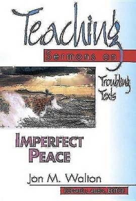 Teaching: Imperfect Peace - Teaching Sermons on Troubling Texts - The teaching sermon series (Paperback)