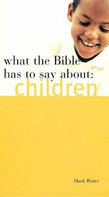 What the Bible Has to Say about Children (Paperback)