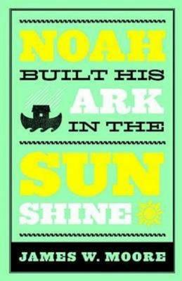 Noah Built His Ark in the Sunshine (Paperback)