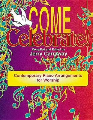 Come Celebrate!: Contemporary Piano Arrangements for Worship (Paperback)