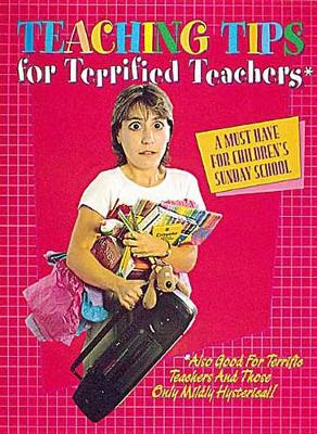 Teaching Tips for Terrified Teachers: A Must Have for Children's Sunday School (Paperback)