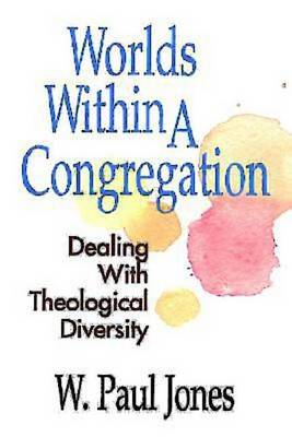 Worlds within a Congregation: Dealing with Theological Diversity (Paperback)