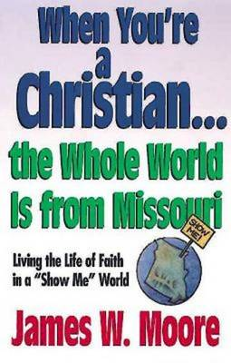 When Youre a Christian...the Whole World is from Missouri - with Leade: RS Guideesponsibly with Gods Gifts (Paperback)