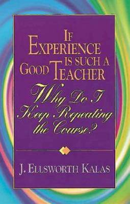 If Experience is Such a Good Teacher, Why Do I Keep Repeating the Course? (Paperback)