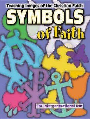 Symbols of Faith: Teaching Images of the Christian Faith for Intergenerational Use (Paperback)