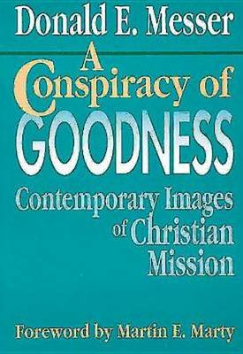 A Conspiracy of Goodness: Contemporary Images of Christian Mission (Paperback)