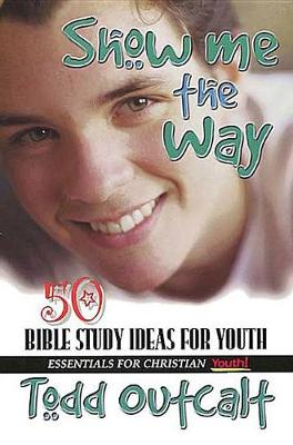 Show Me the Way: 50 Bible Study Methods for Youth (Paperback)