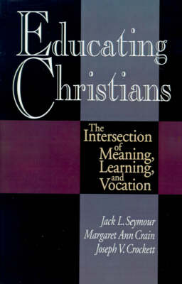 Educating Christians: The Intersection of Meaning, Earning and Vocation (Paperback)