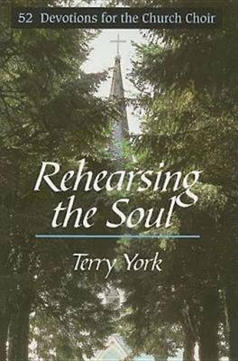 Rehearsing the Soul: 52 Devotions for the Church Choir (Paperback)