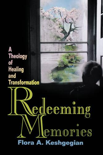 Redeeming Memories: A Theoogy of Healing and Transformation (Paperback)