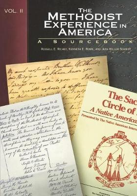 The Methodist Experience in America: Sourcebook / Russell E. Richey, Kenneth E. Rowe, Jean Miller Schmidt [Editors]. (Paperback)