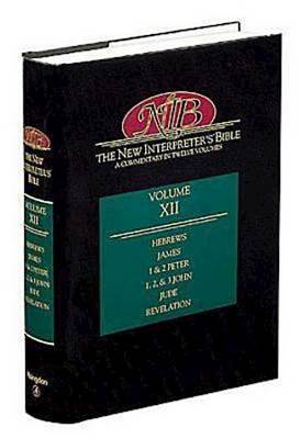The New Interpreter's Bible: Hebrews, James, 1 and 2 Peter, 1, 2 and 3 John, Jude and Revelation v. 12: A Commentary in Twelve Volumes (Hardback)
