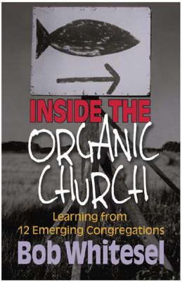 Inside the Organic Church: Learning from 12 Emerging Congregations (Paperback)