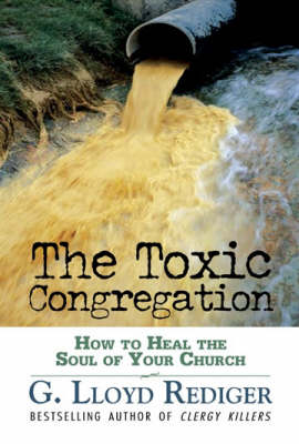 The Toxic Congregation: How to Heal the Soul of Your Church (Paperback)