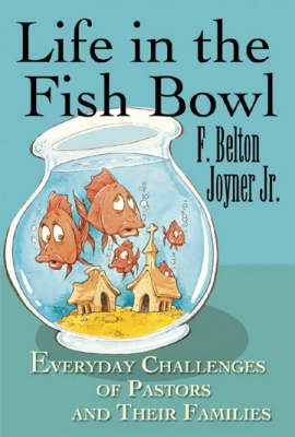 Life in the Fish Bowl: Everyday Challenges of Pastors and Their Families (Paperback)