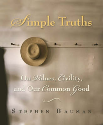 Simple Truths: On Values, Civility and Our Common Good (Hardback)