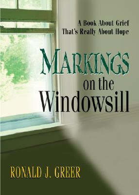 Markings on the Windowsill: A Book About Grief That's Really About Hope (Paperback)