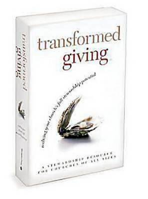Transformed Giving Program Kit: Realizing Your Church S Full Stewardship Potential (Paperback)