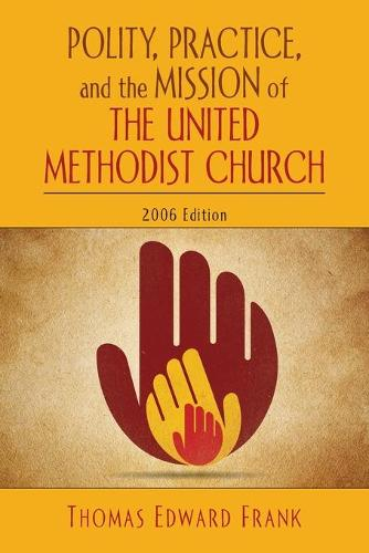 Polity, Practice and the Mission of the United Methodist Church 2006 (Paperback)