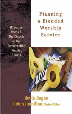 Planning a Blended Worship Service - Abingdon Press & the Church of the Resurrection Ministry Guides (Paperback)