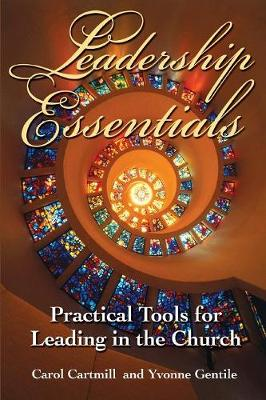 Leadership Essentials: Practical Tools for Leading in the Church (Paperback)