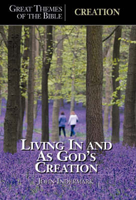 Creation: Living in and as God's Creation - Great Themes of the Bible S. (Paperback)