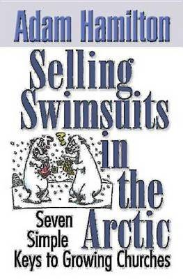 Selling Swimsuits in the Arctic: Seven Simple Keys to Growing Churches (Paperback)