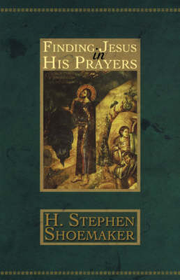 Finding Jesus in His Prayers (Paperback)