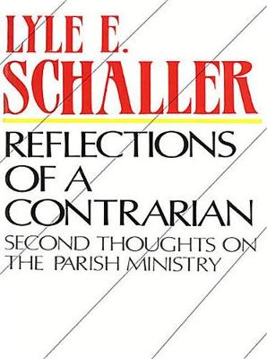 Reflections of a Contrarian: Second Thoughts on the Parish Ministry (Paperback)