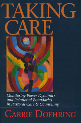 Taking Care: Monitoring Power Dynamics and Relational Boundaries in Pastoral Care and Counseling (Paperback)