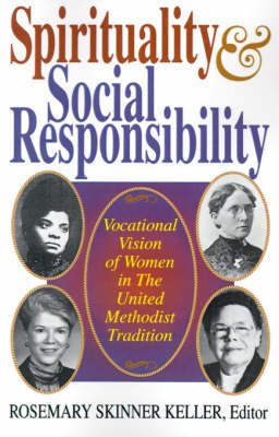 Spirituality and Social Responsibility: Vocational Vision of Women in the United Methodist Tradition (Paperback)
