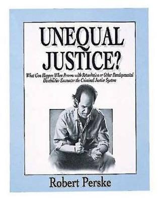 Unequal Justice: What Can Happen When Persons with Retardation or Other Developmental Disabilities Encounter the Criminal Justice System (Book)