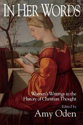 In Her Words: Women's Writings in the History of Christian Thought (Paperback)