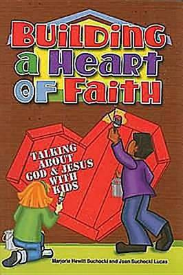Building a Heart of Faith: Talking About God and Jesus with Kids (Paperback)
