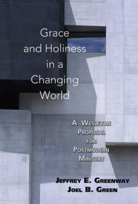 Grace and Holiness in a Changing World: A Wesleyan Proposal for Postmodern Ministry (Paperback)