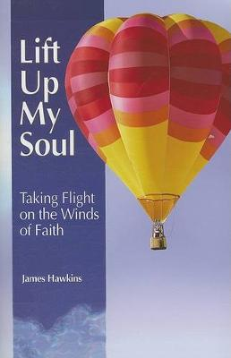 Lift Up My Soul: Taking Flight on the Winds of Faith (Paperback)