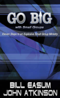 Go BIG with Small Groups: Explosive Growth Through Small Group Ministry (Paperback)