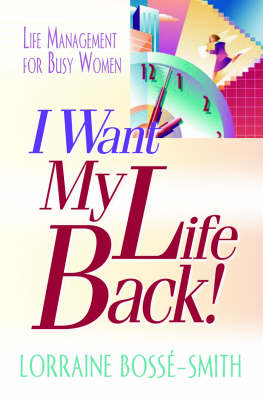 I Want My Life Back!: Life Management for Busy Women (Paperback)