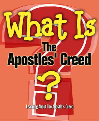 What is the Apostles' Creed? - What is...? S. (Paperback)