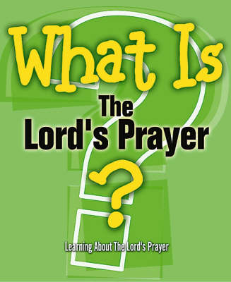 What is the Lord's Prayer? - What is...? S. (Paperback)