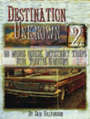 Destination Uknown: v. 2: 50 More Quick Mystery Trips for Youth Groups (Paperback)