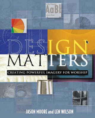 Design Matters: Creating Powerful Imagery for Worship (Paperback)